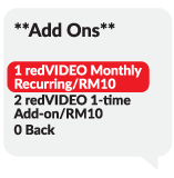 "Step 4 ""Add Ons"", 1.redVIDEO Monthly Recuring/RM10 2.redVIDEO 1-time Add-on/RM10 0.Back ,Select 1 redVIDEO Monthly Recuring/RM10"