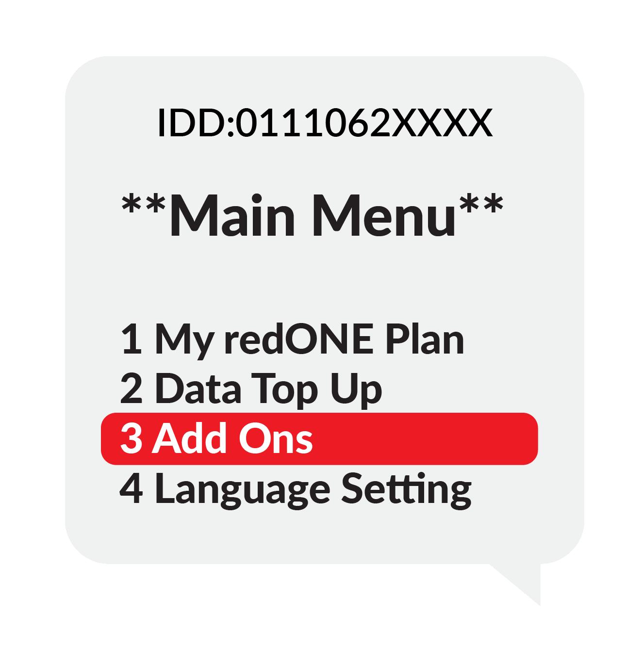 "Step 2 ""Main Menu"", 1.My redONE Plan 2.Data Top Up 3.Add Ons 4.Language Setting, Select 3 Add Ons"